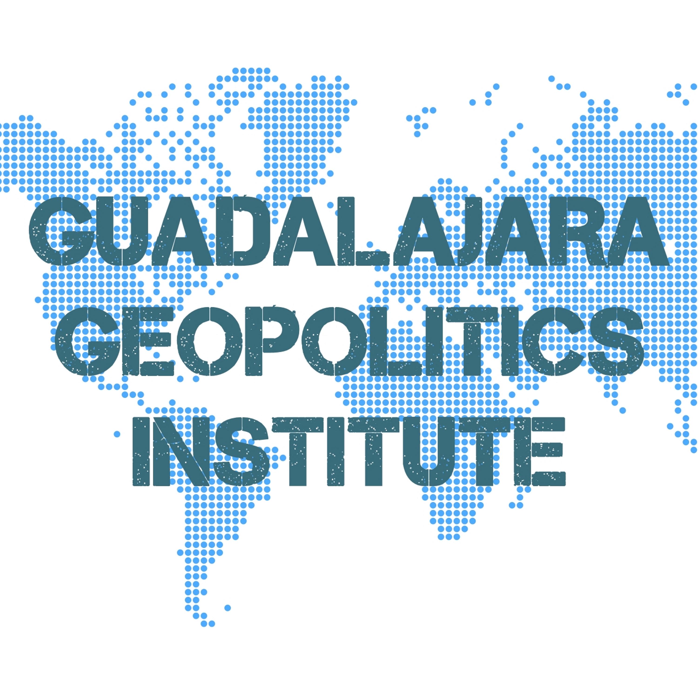 Podcast | Guadalajara Geopolitics Institute